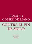 Ignacio Gómez de Liaño - Contra el fin de siglo portada