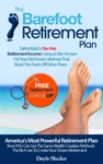 The Barefoot Retirement Plan Safely Build A Tax-Free Retirement Income Using A Little-Known 150 Year Old Proven Retirement Planning Method That Beats The Pants Off Other Plans