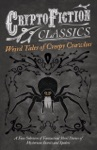Weird Tales Of Creepy Crawlies - A Fine Selection Of Fantastical Short Stories Of Mysterious Insects And Spiders Cryptofiction Classics - Weird Tales Of Strange Creatures