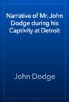 Narrative Of Mr John Dodge During His Captivity At Detroit