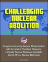 Challenging Nuclear Abolition Analysis Contrasting Nuclear Modernization With The Goal Of President Obama To Eliminate Nuclear Weapons Complete List Of All US Nuclear Warheads