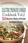 Electric Pressure Cooker Cookbook Vol 2 54 Electric Pressure Cooker Recipes Breakfast Brunch Appetizers And Desserts