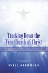 Tracking Down The True Church Of Christ