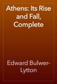 Edward Bulwer-Lytton - Athens: Its Rise and Fall, Complete artwork