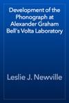 Development Of The Phonograph At Alexander Graham Bells Volta Laboratory