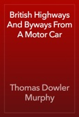 Thomas Dowler Murphy - British Highways And Byways From A Motor Car artwork