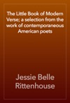 The Little Book Of Modern Verse A Selection From The Work Of Contemporaneous American Poets