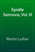 Martin Luther - Epistle Sermons, Vol. III artwork