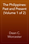 The Philippines Past And Present Volume 1 Of 2