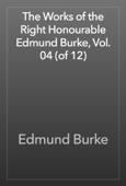 Edmund Burke - The Works of the Right Honourable Edmund Burke, Vol. 04 (of 12) artwork