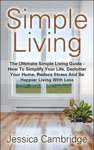 Simple Living The Ultimate Simple Living Guide