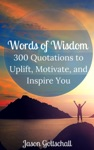 Words Of Wisdom 300 Quotations To Uplift Inspire And Motivate You