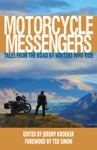 Motorcycle Messengers Tales From The Road By Writers Who Ride