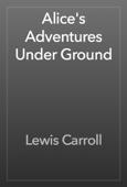 Lewis Carroll - Alice's Adventures Under Ground artwork