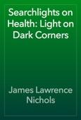 James Lawrence Nichols - Searchlights on Health: Light on Dark Corners artwork
