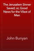 John Bunyan - The Jerusalem Sinner Saved; or, Good News for the Vilest of Men artwork