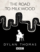 BBC Dylan Thomas: The Road to Milk Wood
