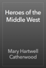 Mary Hartwell Catherwood - Heroes of the Middle West artwork
