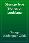 Strange True Stories Of Louisiana