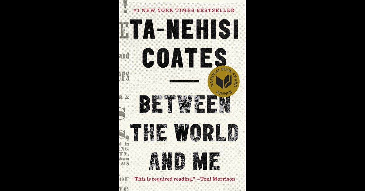 an analysis of coates book between the world and me Since appearing last summer, ta-nehisi coates' book between the world and me has sparked enthusiastic discussion, from democracy now to the daily show, from the atlantic to facebook, from.