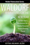 Waldorf Resolutions For The New Year 10 New Years Resolutions For A Waldorf Inspired Homeschooling Parent