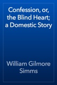 William Gilmore Simms - Confession, or, the Blind Heart; a Domestic Story artwork