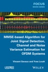 MMSE-Based Algorithm For Joint Signal Detection Channel And Noise Variance Estimation For OFDM Systems