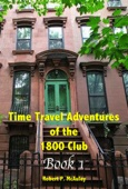 Robert P McAuley - Time Travel Adventures of the 1800 Club, Book I  artwork