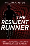 The Resilient Runner Mental Toughness Training For Distance Running