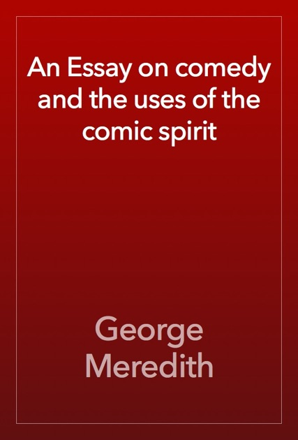 essay on comedy Comedy: an essay on comedy by george meredith laughter by henri bergson [wylie sypher] on amazoncom free shipping on qualifying offers bergson's essay looks at comedy within a wider field of vision, focusing on laughter and on.