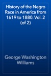 History Of The Negro Race In America From 1619 To 1880 Vol 2 Of 2