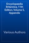 Encyclopaedia Britannica 11th Edition Volume 5 Appendix