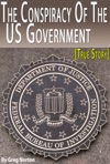 The Conspiracy Of The US Government - Former FBI Agent Exposes The Dirty Deals Of The US Government True Story