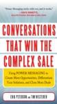 Conversations That Win The Complex Sale  Using Power Messaging To Create More Opportunities Differentiate Your Solutions And Close More Deals