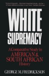 White Supremacy A Comparative Study Of American And South African History