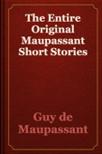 Guy de Maupassant - The Entire Original Maupassant Short Stories artwork