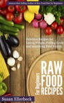 Raw Food Recipes For Beginners - Delicious Recipes For Losing Weight Feeling Great And Improving Your Health
