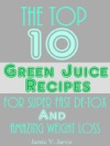 The Top 10 Green Juice Recipes For Super Fast De-Tox And Weight Loss