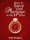 How To Save Your Marriage In The 11th Hour