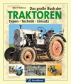 Das Groe Buch Der Traktoren Typen  Technik  Einsatz