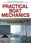 Practical Boat Mechanics Commonsense Ways To Prevent Diagnose And Repair Engines And Mechanical Problems