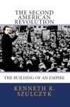 The Second American Revolution The Building Of An Empire