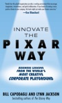 Innovate The Pixar Way  Business Lessons From The Worlds Most Creative Corporate Playground