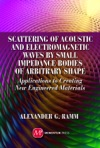 Scattering Of Acoustic And Electromagnetic Waves By Small Impedance Bodies Of Arbitrary Shapes
