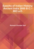 Epochs of Indian History: Ancient India 2000 B.C.–80O a.D.