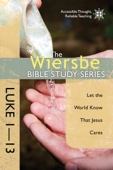 The Wiersbe Bible Study Series: Luke 1-13