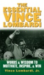 The Essential Vince Lombardi  Words  Wisdom To Motivate Inspire And Win