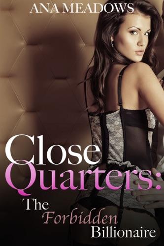 Close Quarters The Forbidden Billionaire Part One BDSM and Domination Erotic Romance Novelette
