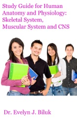 STUDY GUIDE FOR HUMAN ANATOMY AND PHYSIOLOGY: SKELETAL SYSTEM, MUSCULAR SYSTEM AND CNS