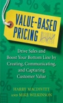 Value-Based Pricing Drive Sales And Boost Your Bottom Line By Creating Communicating And Capturing Customer Value
